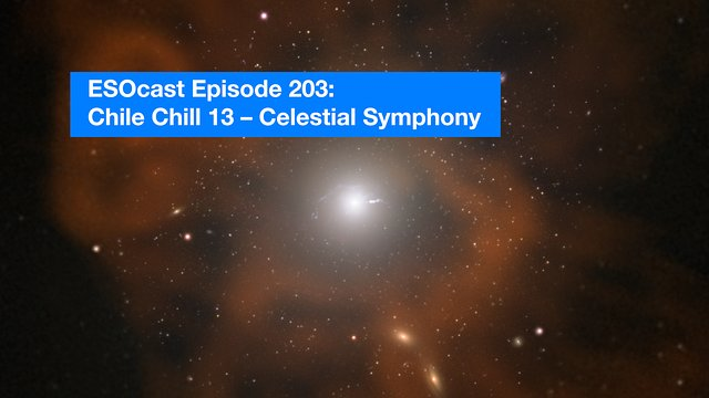ESOcast 203: Chile Chill 13 — Sinfonia Celeste